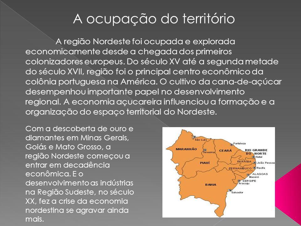 A ocupação do território A região Nordeste foi ocupada e explorada economicamente desde a chegada dos primeiros colonizadores europeus. Do século XV a