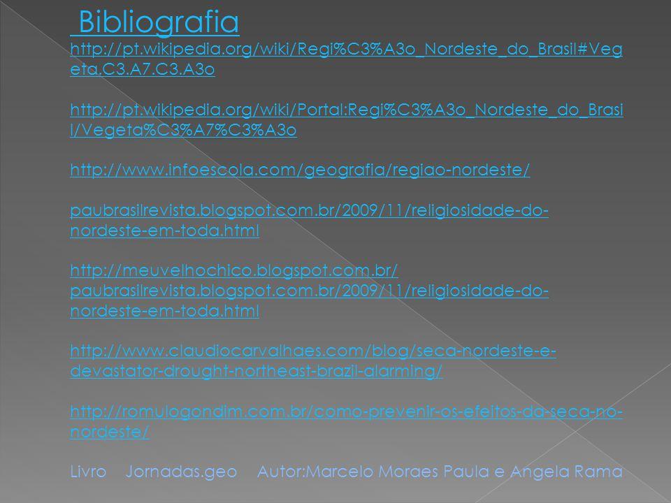 Bibliografia http://pt.wikipedia.org/wiki/Regi%C3%A3o_Nordeste_do_Brasil#Veg eta.C3.A7.C3.A3o http://pt.wikipedia.org/wiki/Portal:Regi%C3%A3o_Nordeste