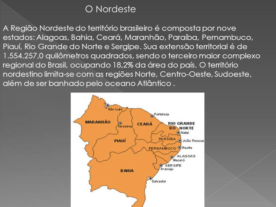 O Nordeste A Região Nordeste do território brasileiro é composta por nove estados: Alagoas, Bahia, Ceará, Maranhão, Paraíba, Pernambuco, Piauí, Rio Gr