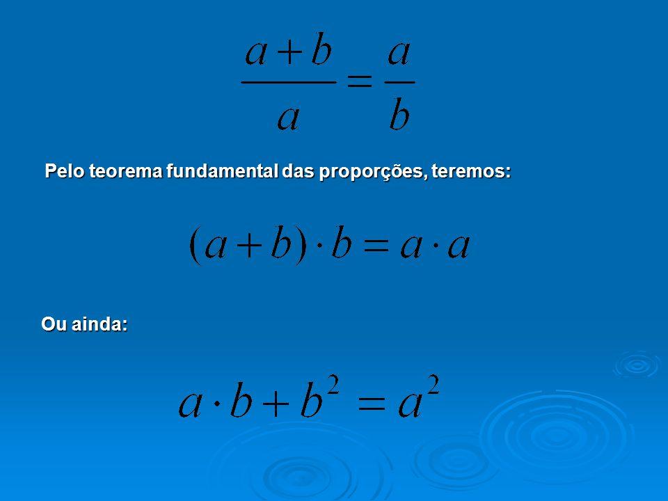 Pelo teorema fundamental das proporções, teremos: Ou ainda: