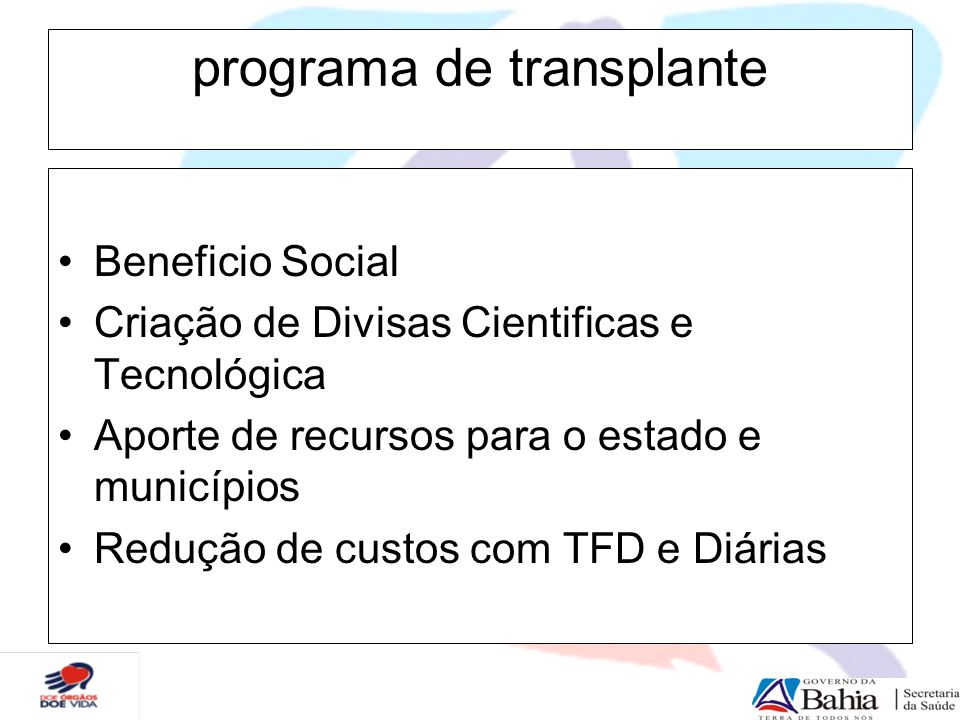 programa de transplante Beneficio Social Criação de Divisas Cientificas e Tecnológica Aporte de recursos para o estado e municípios Redução de custos