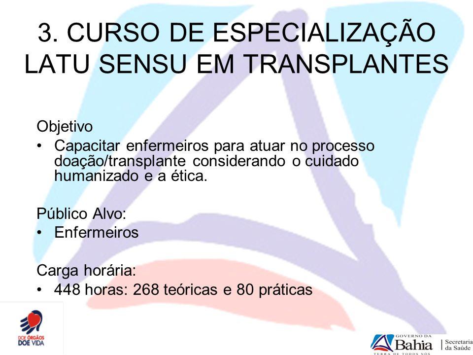 3. CURSO DE ESPECIALIZAÇÃO LATU SENSU EM TRANSPLANTES Objetivo Capacitar enfermeiros para atuar no processo doação/transplante considerando o cuidado