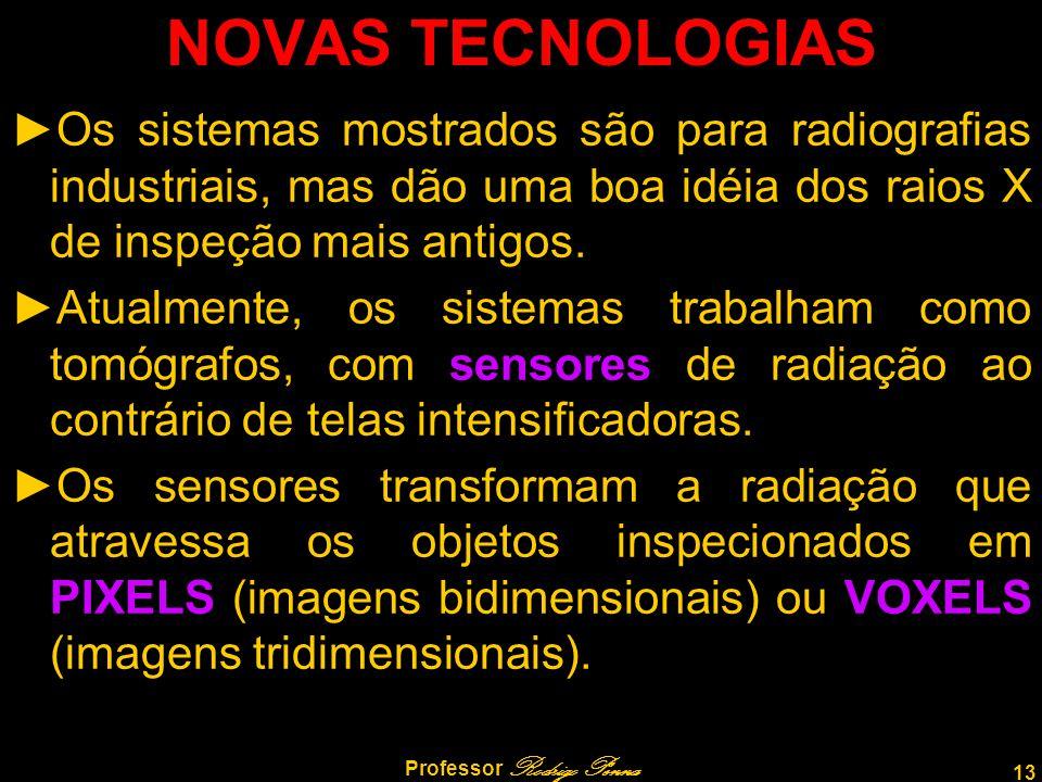13 Professor Rodrigo Penna NOVAS TECNOLOGIAS ►Os sistemas mostrados são para radiografias industriais, mas dão uma boa idéia dos raios X de inspeção m