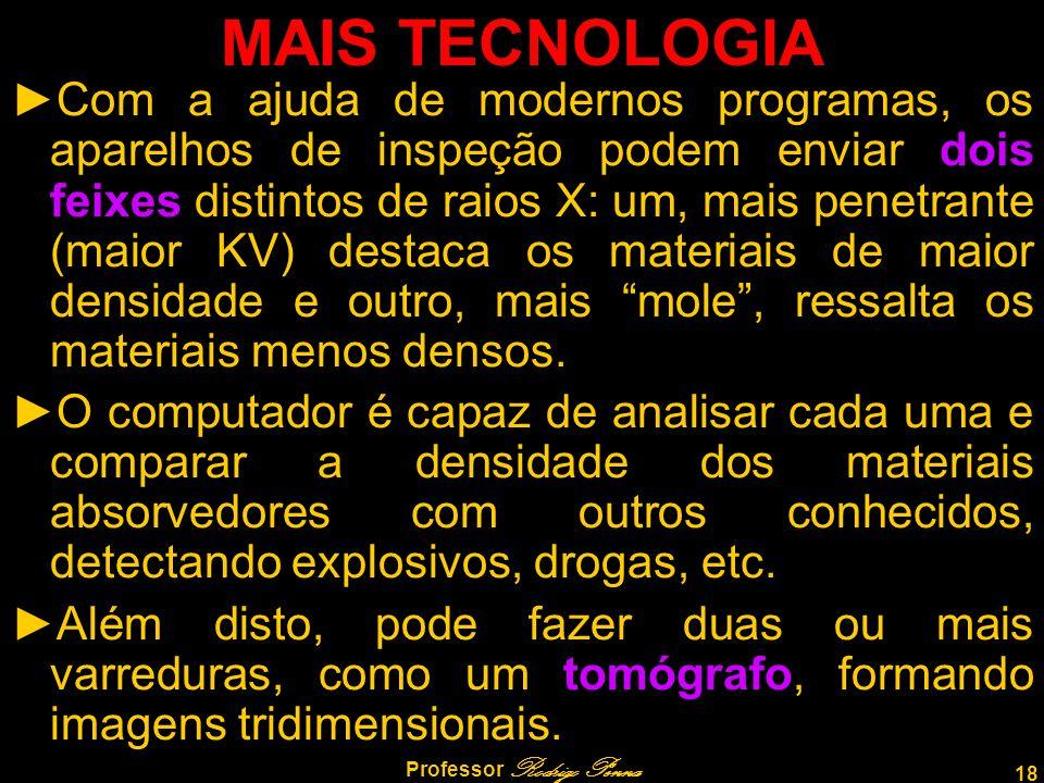18 Professor Rodrigo Penna MAIS TECNOLOGIA ►Com a ajuda de modernos programas, os aparelhos de inspeção podem enviar dois feixes distintos de raios X: