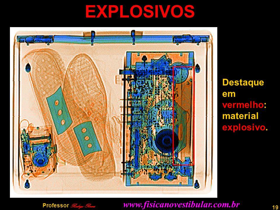 19 EXPLOSIVOS Destaque em vermelho: material explosivo. Professor Rodrigo Penna www.fisicanovestibular.com.br