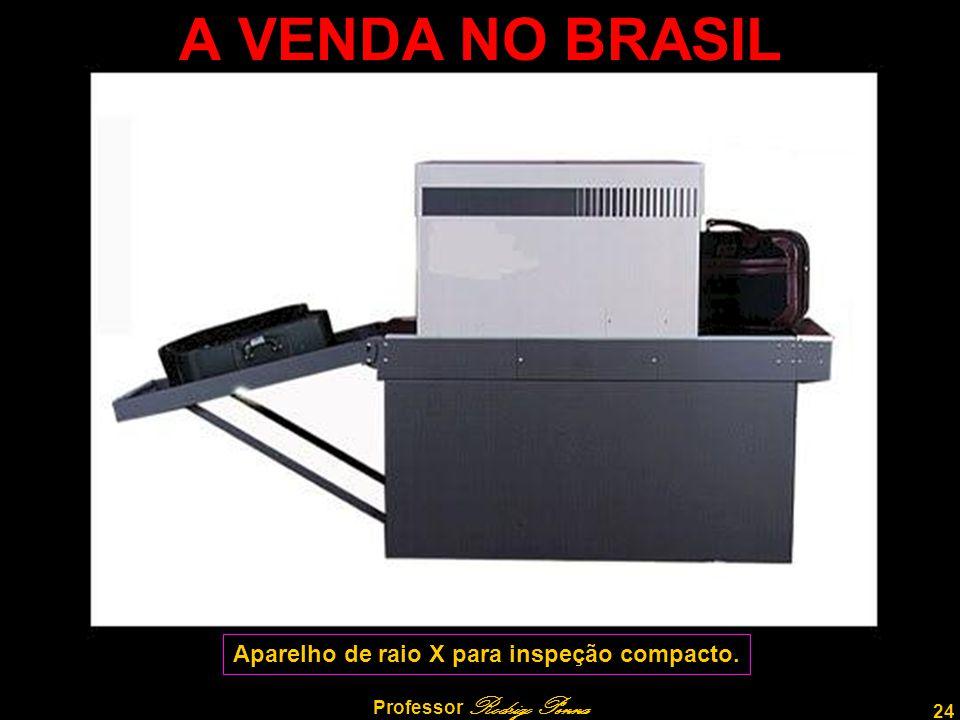 24 Professor Rodrigo Penna A VENDA NO BRASIL Aparelho de raio X para inspeção compacto.