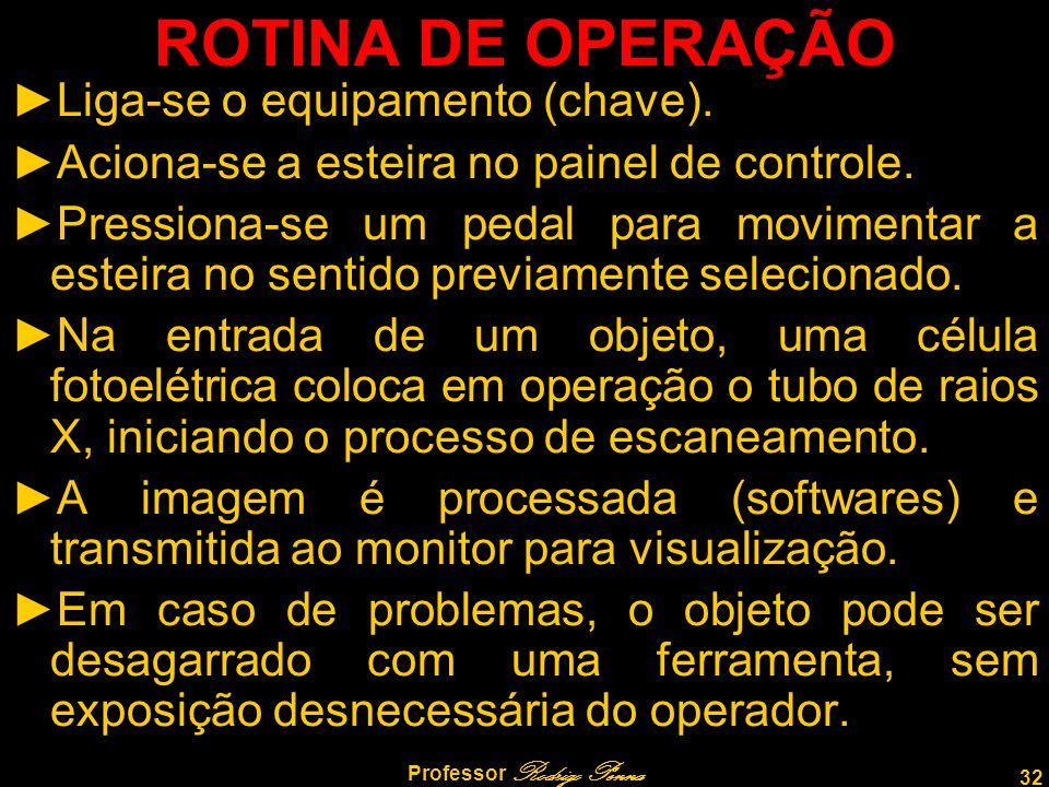 32 Professor Rodrigo Penna ROTINA DE OPERAÇÃO ►Liga-se o equipamento (chave). ►Aciona-se a esteira no painel de controle. ►Pressiona-se um pedal para