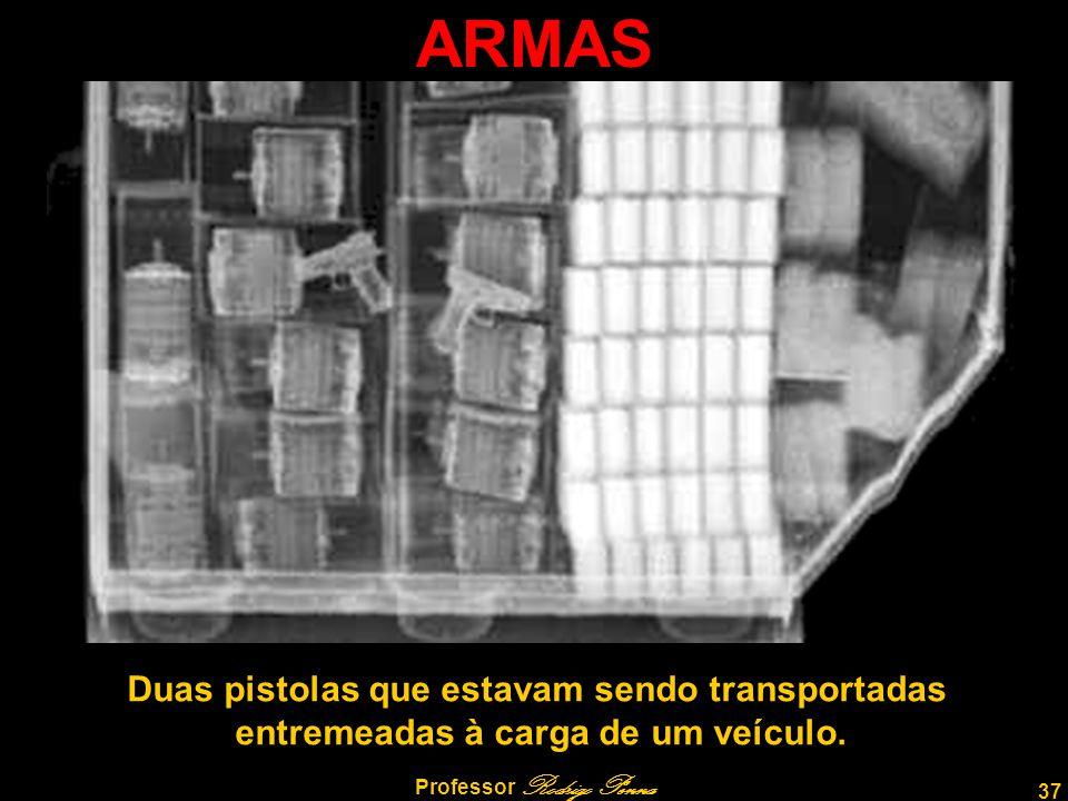 37 Professor Rodrigo Penna ARMAS Duas pistolas que estavam sendo transportadas entremeadas à carga de um veículo.