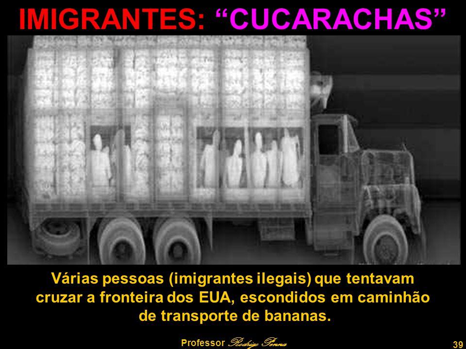 """39 Professor Rodrigo Penna IMIGRANTES: """"CUCARACHAS"""" Várias pessoas (imigrantes ilegais) que tentavam cruzar a fronteira dos EUA, escondidos em caminhã"""