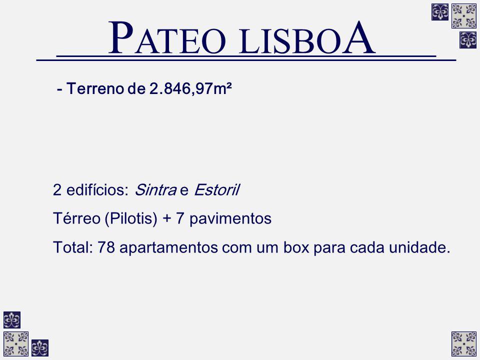 - Terreno de 2.846,97m² 2 edifícios: Sintra e Estoril Térreo (Pilotis) + 7 pavimentos Total: 78 apartamentos com um box para cada unidade. P ATEO LISB