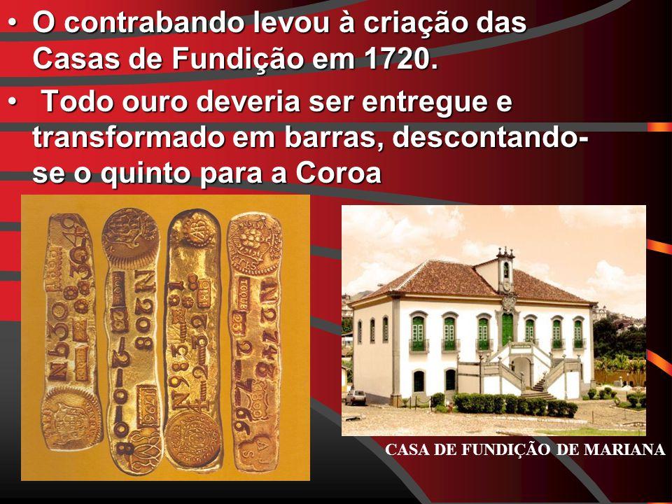 O contrabando levou à criação das Casas de Fundição em 1720.O contrabando levou à criação das Casas de Fundição em 1720.