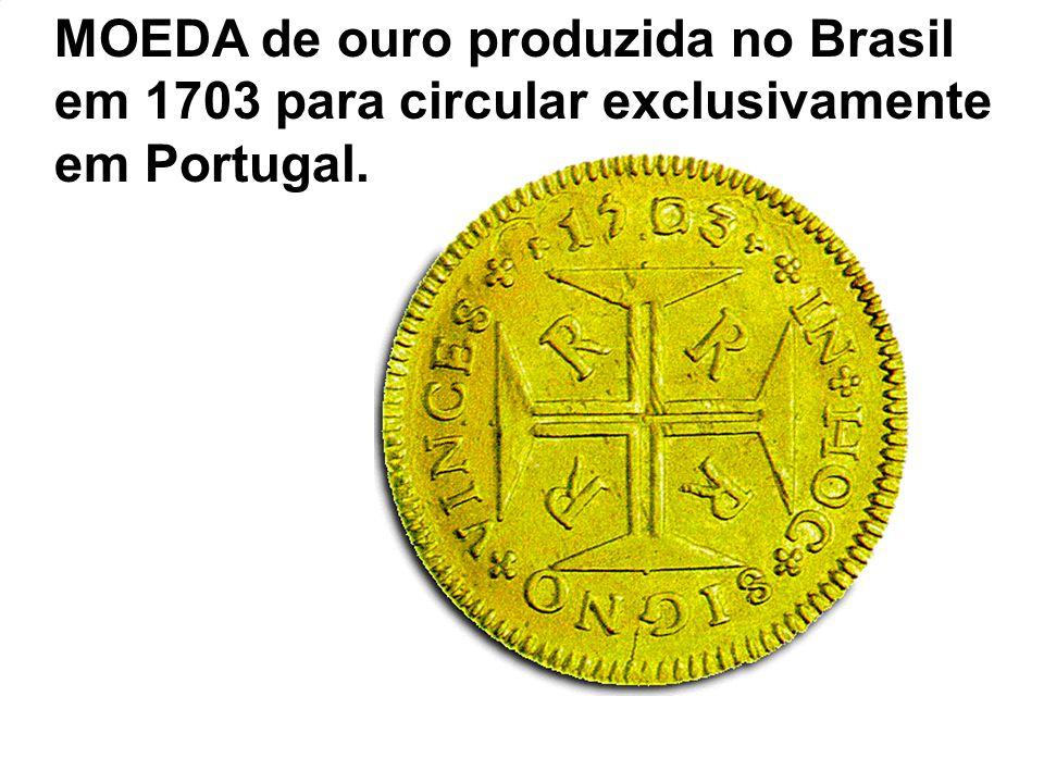 MOEDA de ouro produzida no Brasil em 1703 para circular exclusivamente em Portugal.