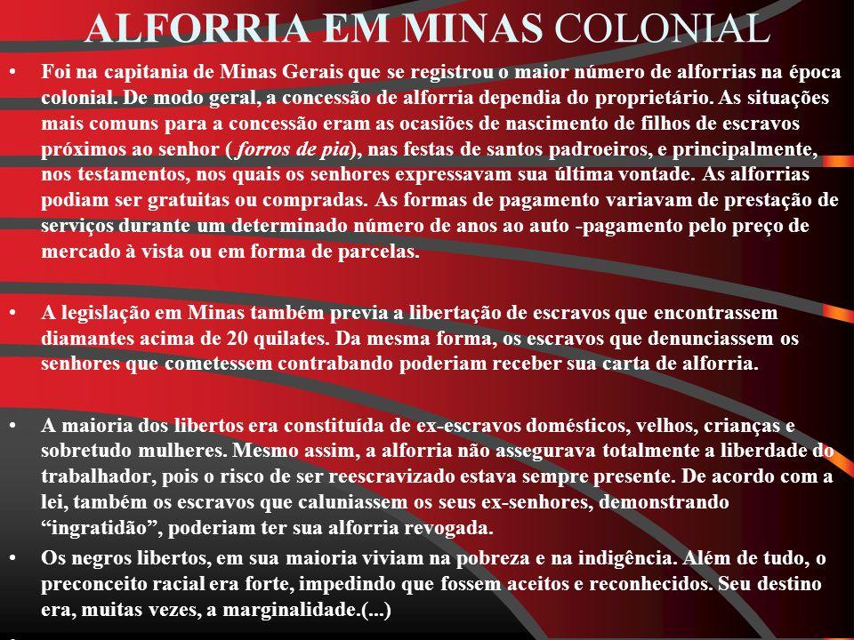 ALFORRIA EM MINAS COLONIAL Foi na capitania de Minas Gerais que se registrou o maior número de alforrias na época colonial.