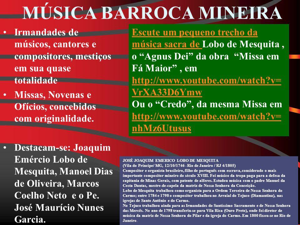 MÚSICA BARROCA MINEIRA Irmandades de músicos, cantores e compositores, mestiços em sua quase totalidade Missas, Novenas e Ofícios, concebidos com originalidade.