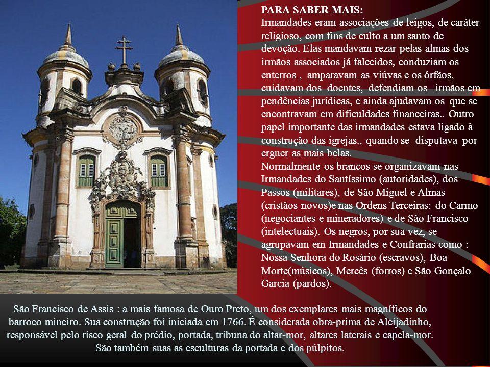 São Francisco de Assis : a mais famosa de Ouro Preto, um dos exemplares mais magníficos do barroco mineiro.