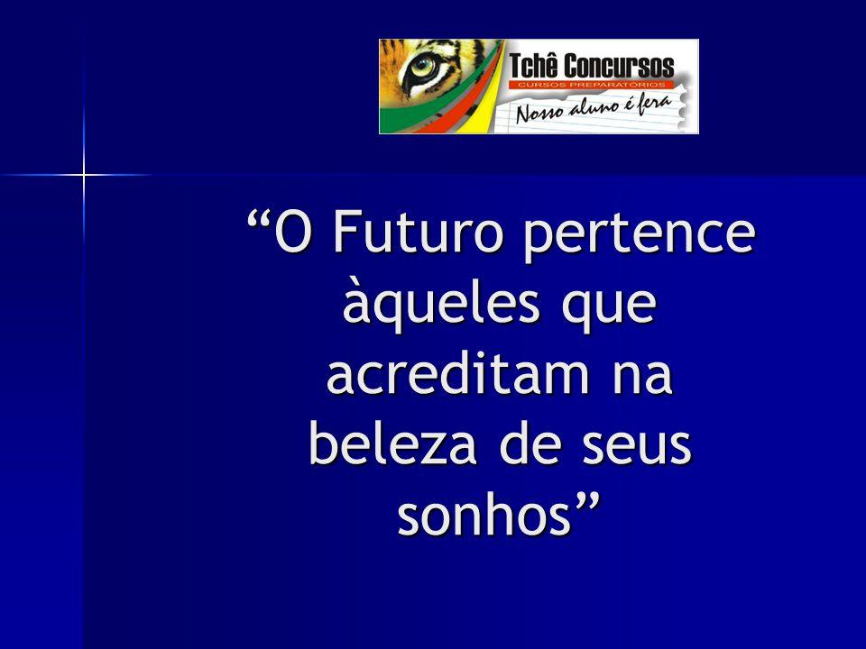 """""""O Futuro pertence àqueles que acreditam na beleza de seus sonhos"""""""