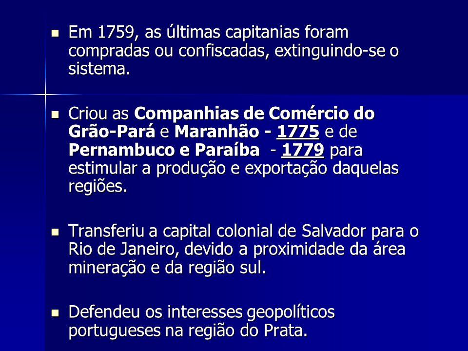 Em 1759, as últimas capitanias foram compradas ou confiscadas, extinguindo-se o sistema. Em 1759, as últimas capitanias foram compradas ou confiscadas