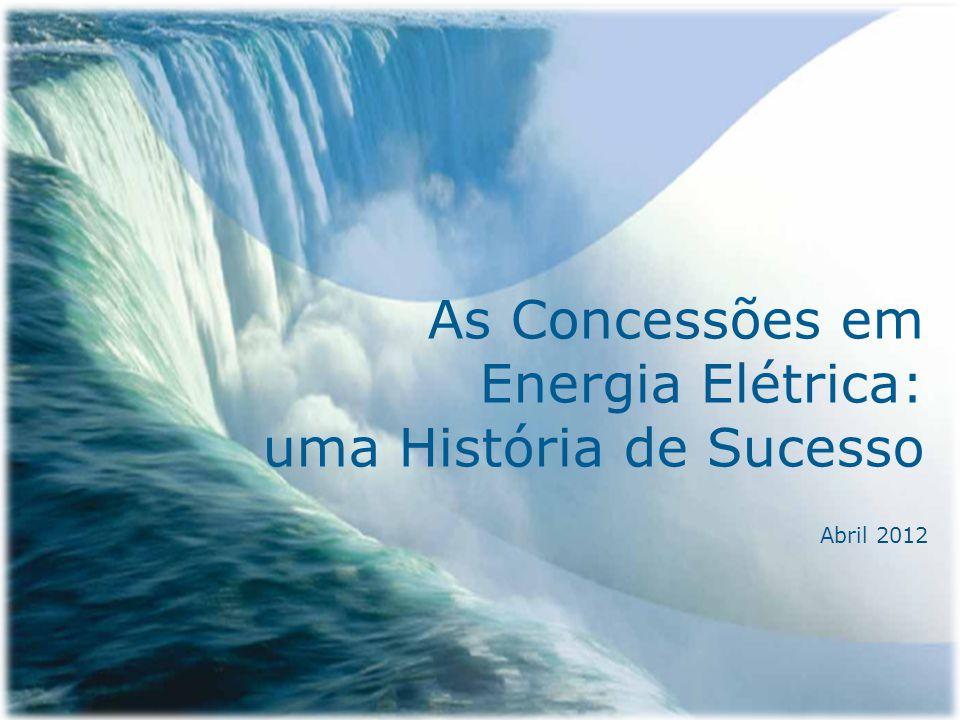 As Concessões em Energia Elétrica: uma História de Sucesso Abril 2012