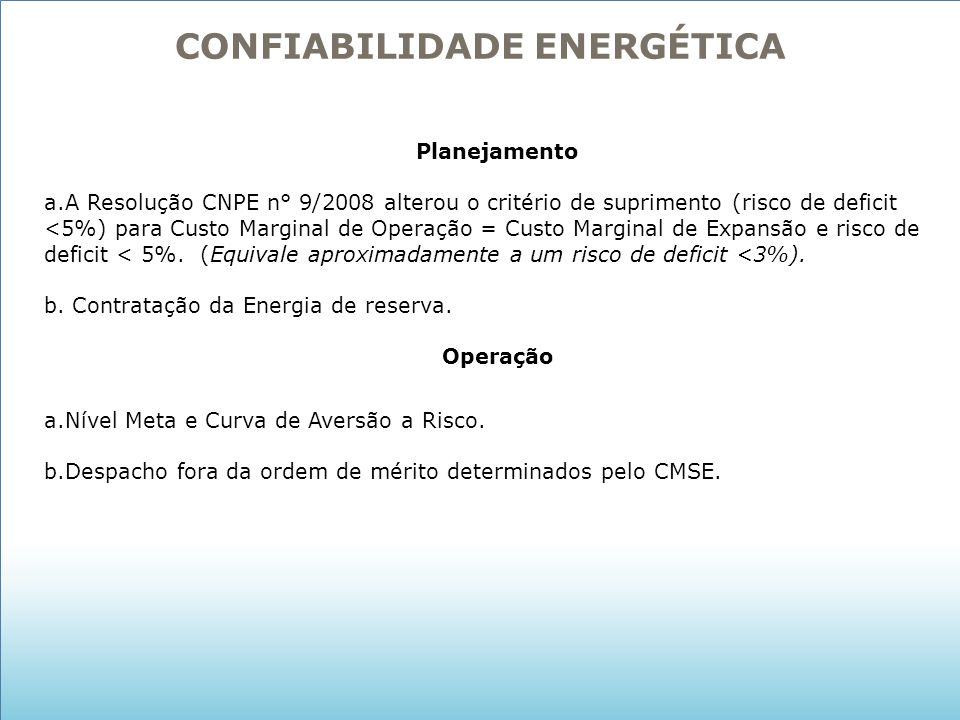 Planejamento a.A Resolução CNPE n° 9/2008 alterou o critério de suprimento (risco de deficit <5%) para Custo Marginal de Operação = Custo Marginal de