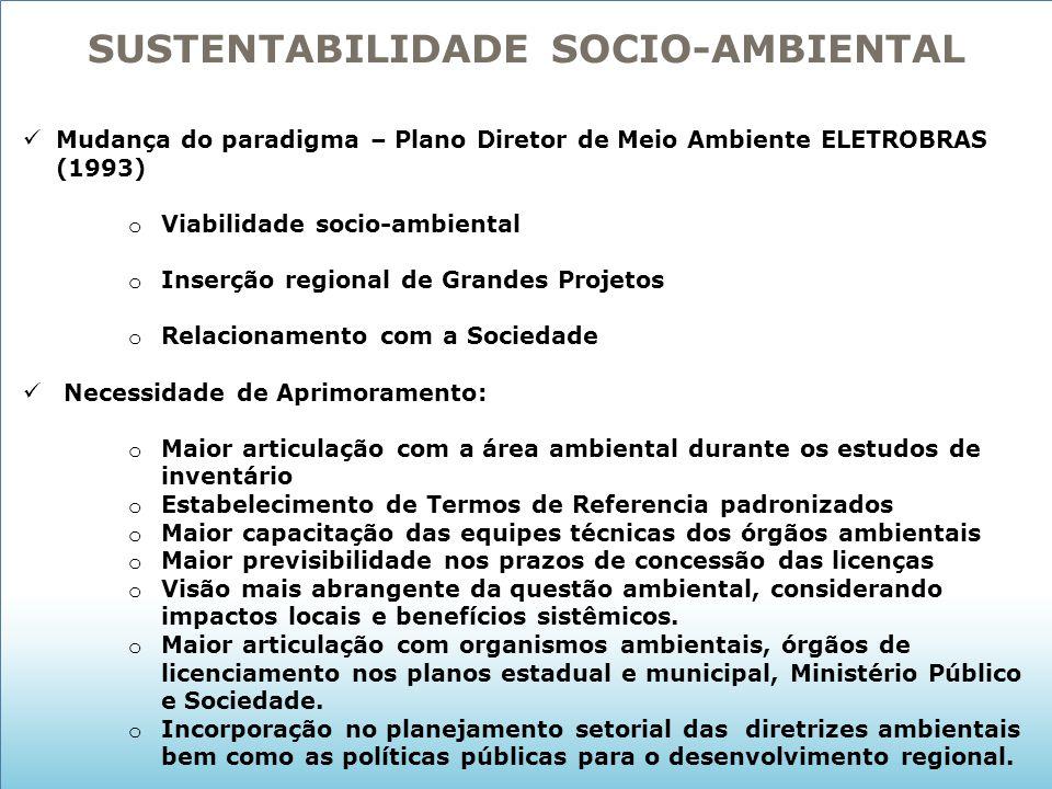 SUSTENTABILIDADE SOCIO-AMBIENTAL Mudança do paradigma – Plano Diretor de Meio Ambiente ELETROBRAS (1993) o Viabilidade socio-ambiental o Inserção regi