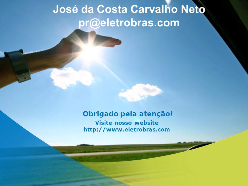 José da Costa Carvalho Neto pr@eletrobras.com Obrigado pela atenção! Visite nosso website http://www.eletrobras.com