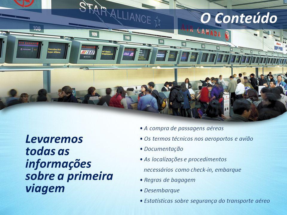 Levaremos todas as informações sobre a primeira viagem A compra de passagens aéreas Os termos técnicos nos aeroportos e avião Documentação As localiza