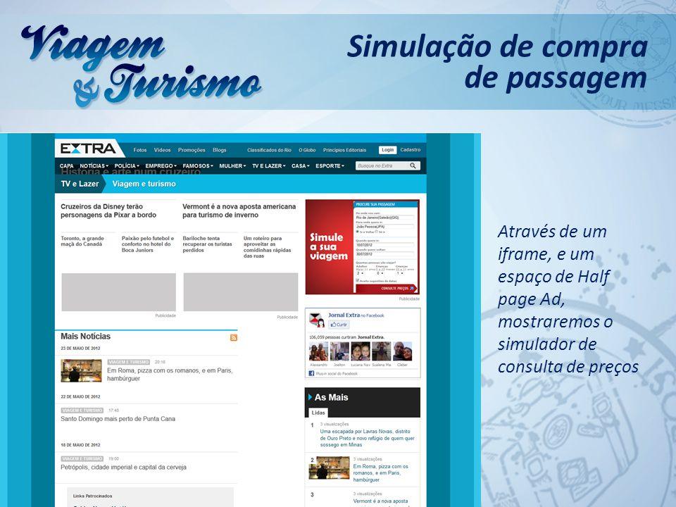 Através de um iframe, e um espaço de Half page Ad, mostraremos o simulador de consulta de preços Simulação de compra de passagem