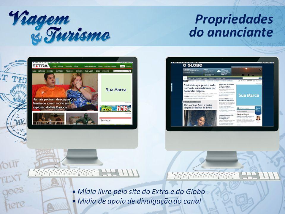 Mídia livre pelo site do Extra e do Globo Mídia de apoio de divulgação do canal Propriedades do anunciante Sua Marca