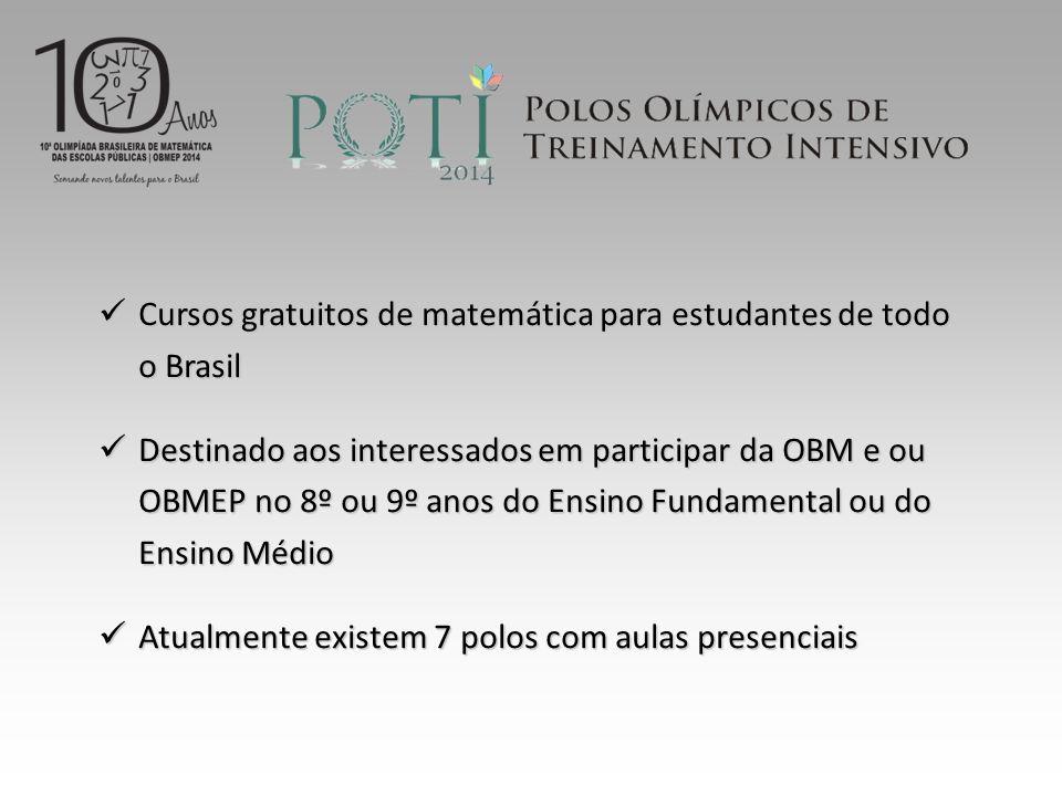 Cursos gratuitos de matemática para estudantes de todo o Brasil Cursos gratuitos de matemática para estudantes de todo o Brasil Destinado aos interessados em participar da OBM e ou OBMEP no 8º ou 9º anos do Ensino Fundamental ou do Ensino Médio Destinado aos interessados em participar da OBM e ou OBMEP no 8º ou 9º anos do Ensino Fundamental ou do Ensino Médio Atualmente existem 7 polos com aulas presenciais Atualmente existem 7 polos com aulas presenciais