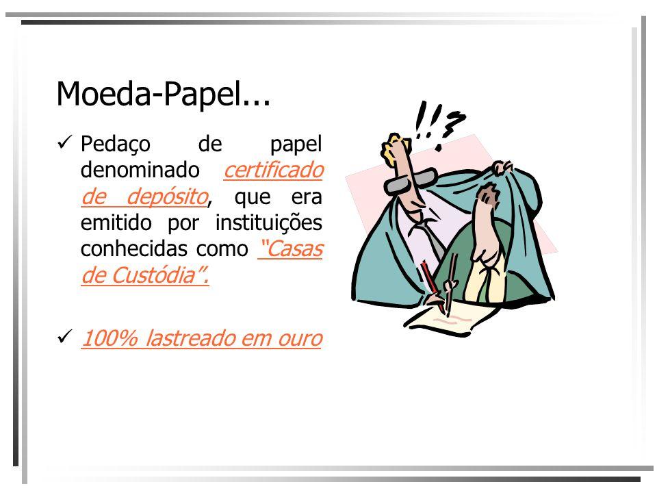 """Moeda-Papel... Pedaço de papel denominado certificado de depósito, que era emitido por instituições conhecidas como """"Casas de Custódia"""". 100% lastread"""