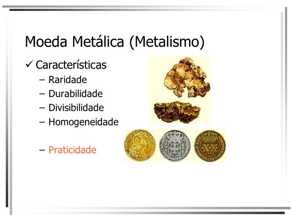 Moeda Metálica (Metalismo) Características –Raridade –Durabilidade –Divisibilidade –Homogeneidade –Praticidade