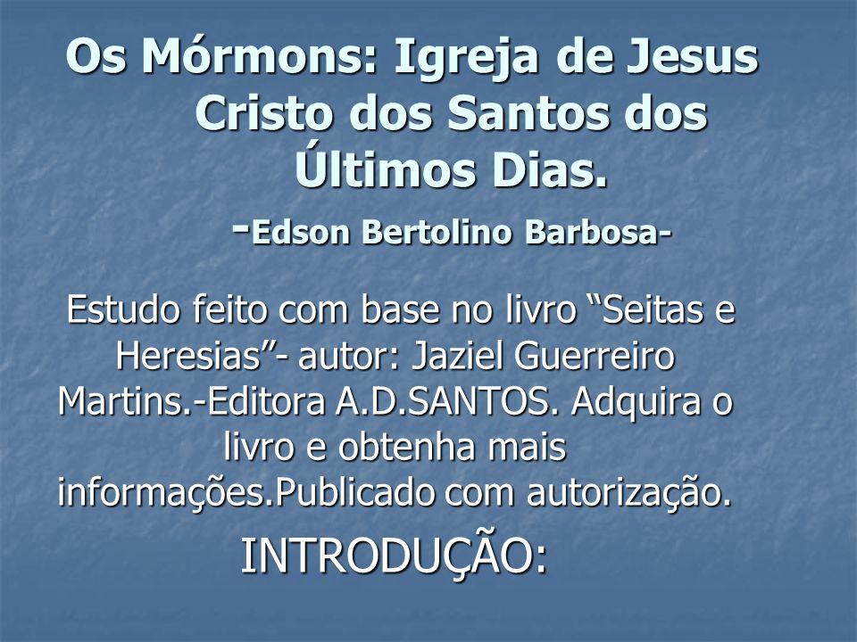 """Os Mórmons: Igreja de Jesus Cristo dos Santos dos Últimos Dias. - Edson Bertolino Barbosa- Estudo feito com base no livro """"Seitas e Heresias""""- autor:"""