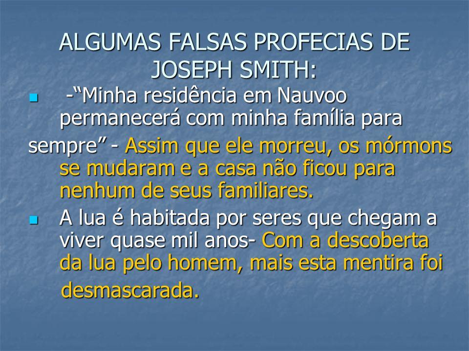 """ALGUMAS FALSAS PROFECIAS DE JOSEPH SMITH: -""""Minha residência em Nauvoo permanecerá com minha família para -""""Minha residência em Nauvoo permanecerá com"""