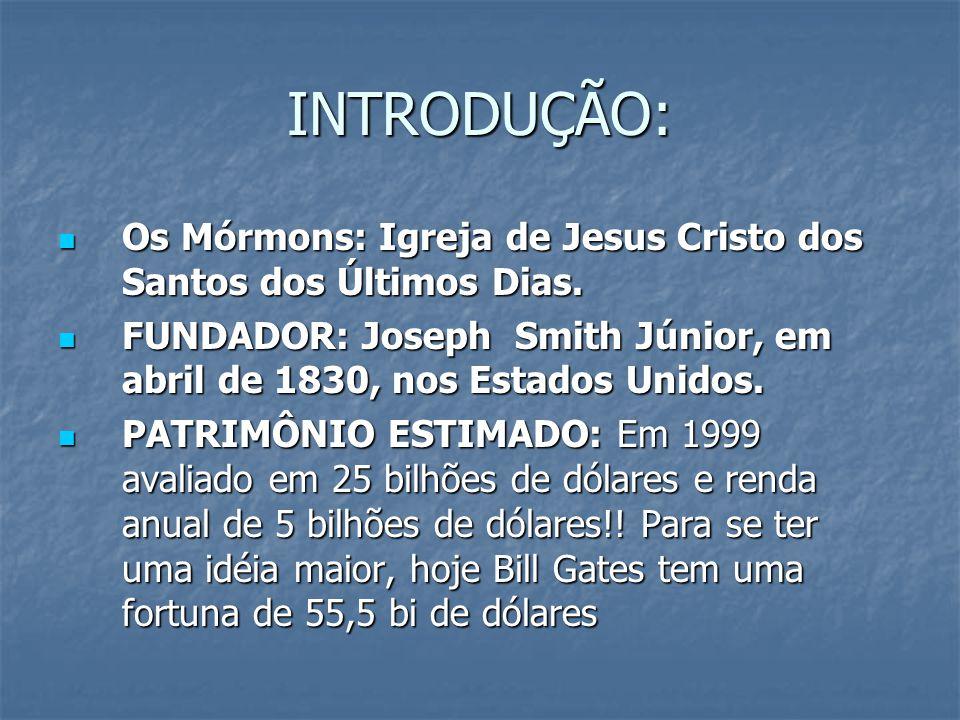 INTRODUÇÃO: Os Mórmons: Igreja de Jesus Cristo dos Santos dos Últimos Dias. Os Mórmons: Igreja de Jesus Cristo dos Santos dos Últimos Dias. FUNDADOR: