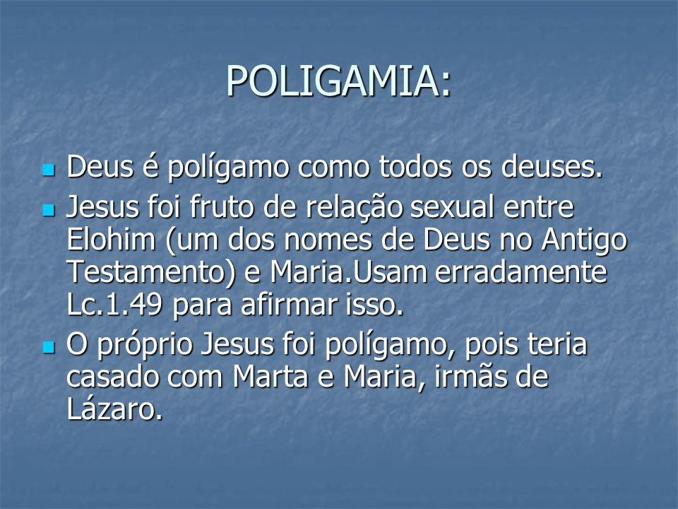 POLIGAMIA: Deus é polígamo como todos os deuses. Deus é polígamo como todos os deuses. Jesus foi fruto de relação sexual entre Elohim (um dos nomes de