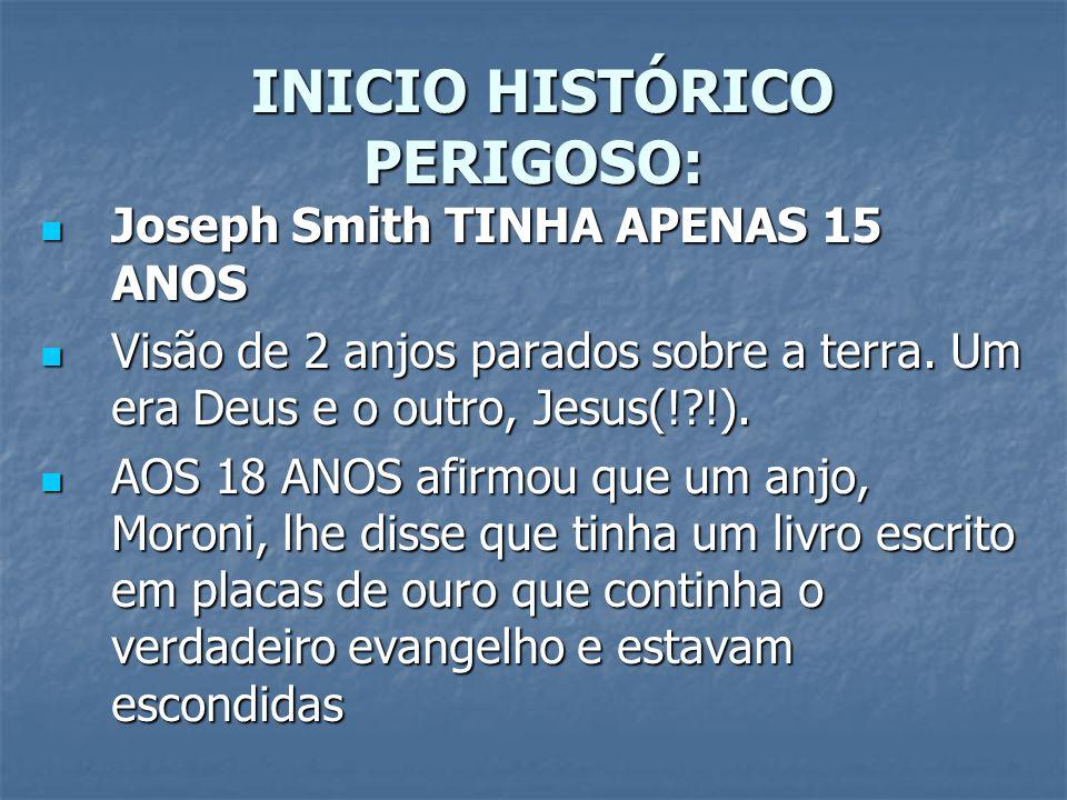 INICIO HISTÓRICO PERIGOSO: INICIO HISTÓRICO PERIGOSO: Joseph Smith TINHA APENAS 15 ANOS Joseph Smith TINHA APENAS 15 ANOS Visão de 2 anjos parados sob