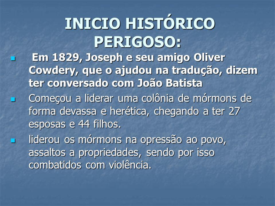 INICIO HISTÓRICO PERIGOSO: INICIO HISTÓRICO PERIGOSO: Em 1829, Joseph e seu amigo Oliver Cowdery, que o ajudou na tradução, dizem ter conversado com J