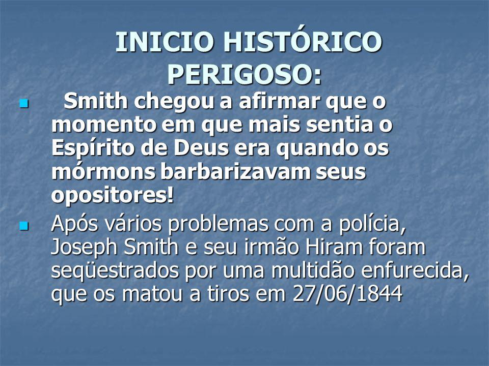 INICIO HISTÓRICO PERIGOSO: INICIO HISTÓRICO PERIGOSO: Smith chegou a afirmar que o momento em que mais sentia o Espírito de Deus era quando os mórmons