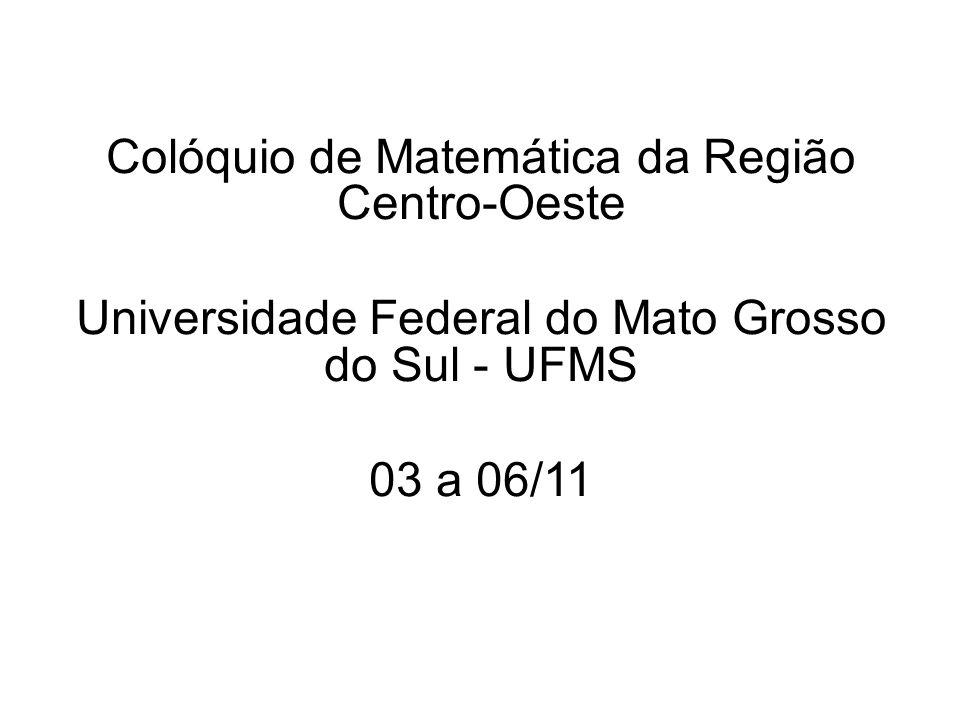 Colóquio de Matemática da Região Centro-Oeste Universidade Federal do Mato Grosso do Sul - UFMS 03 a 06/11