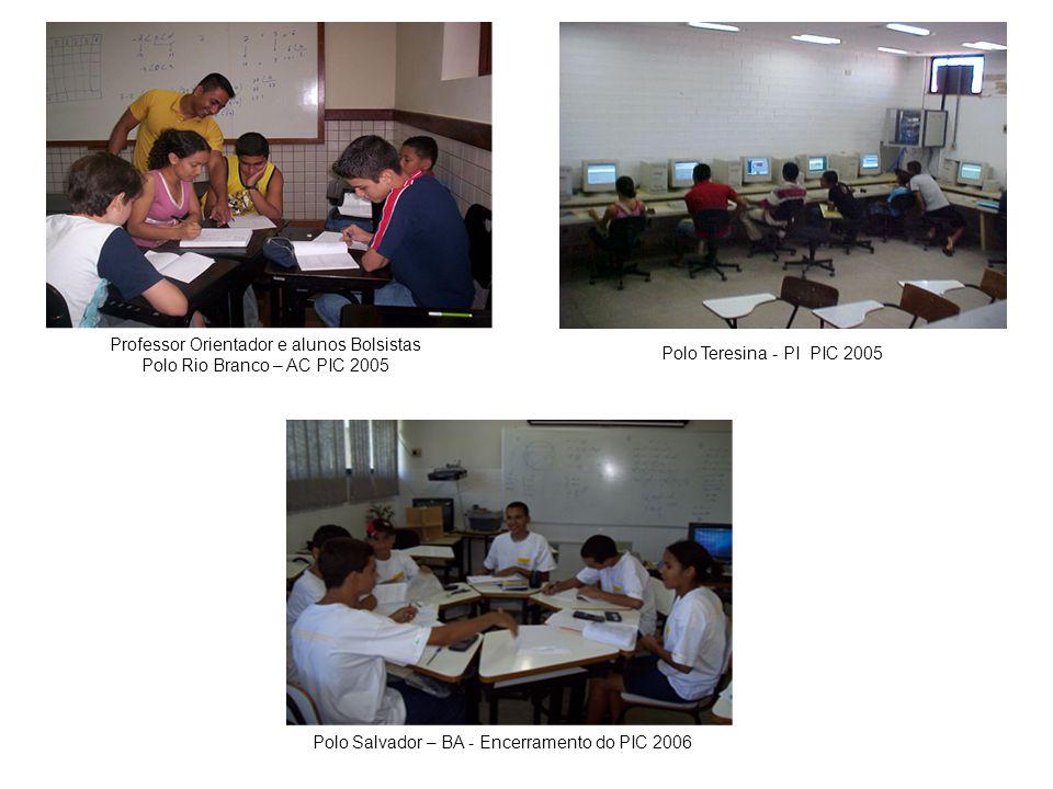 Polo Teresina - PI PIC 2005 Polo Salvador – BA - Encerramento do PIC 2006 Professor Orientador e alunos Bolsistas Polo Rio Branco – AC PIC 2005