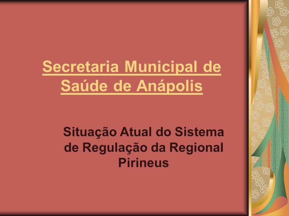 Secretaria Municipal de Saúde de Anápolis Situação Atual do Sistema de Regulação da Regional Pirineus