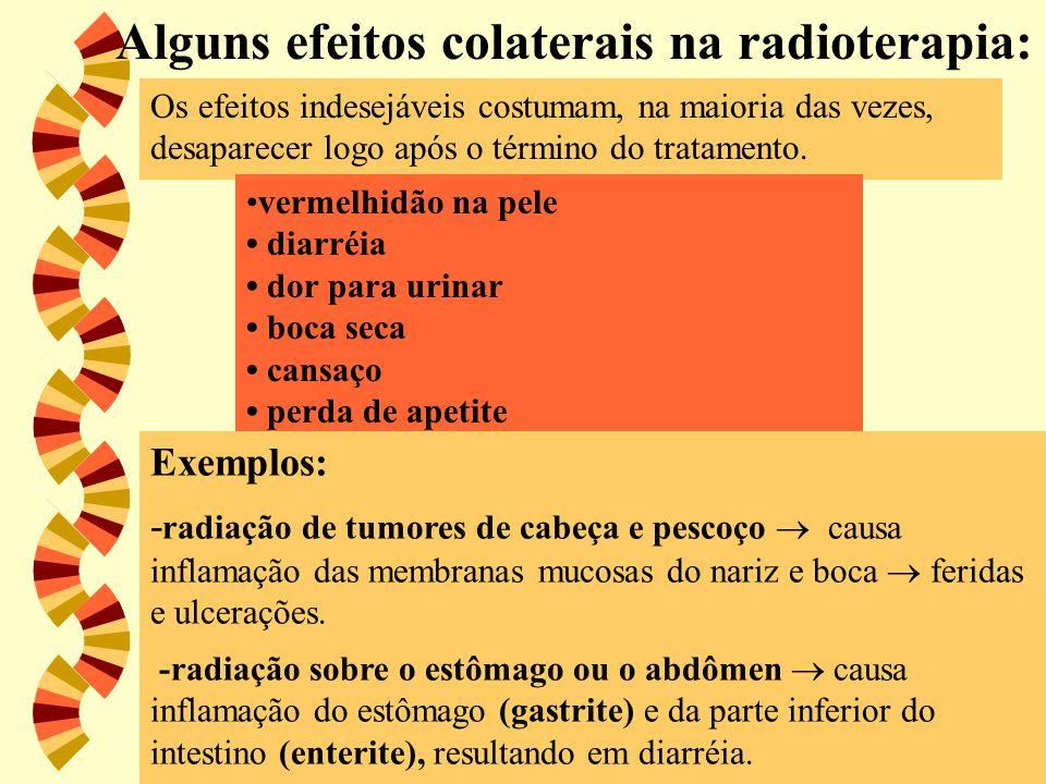 Alguns efeitos colaterais na radioterapia: Os efeitos indesejáveis costumam, na maioria das vezes, desaparecer logo após o término do tratamento. verm