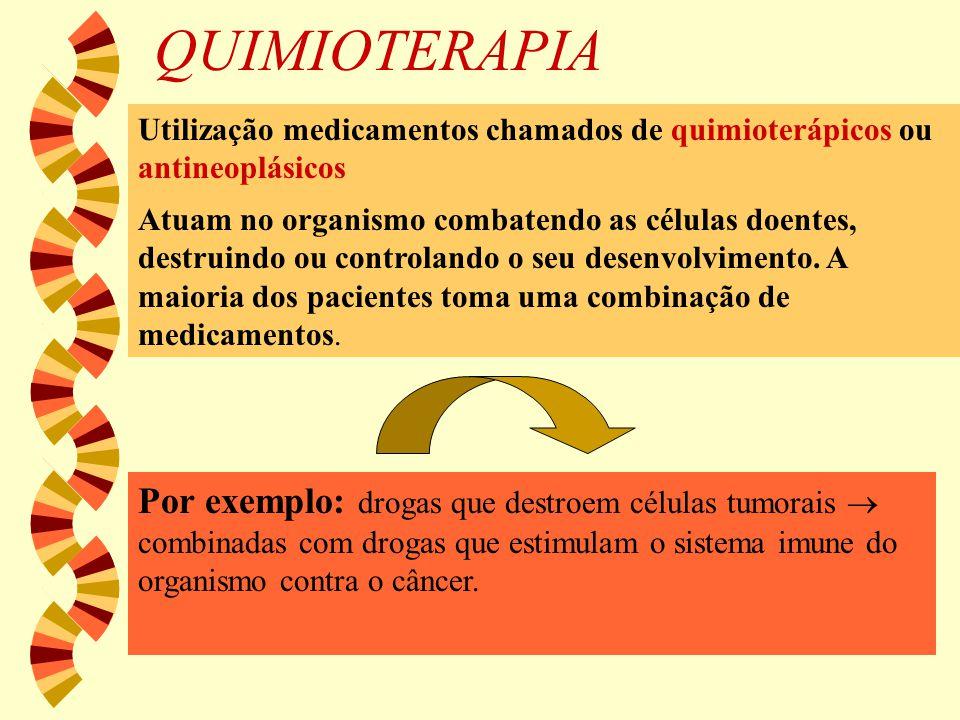 QUIMIOTERAPIA Utilização medicamentos chamados de quimioterápicos ou antineoplásicos Atuam no organismo combatendo as células doentes, destruindo ou c