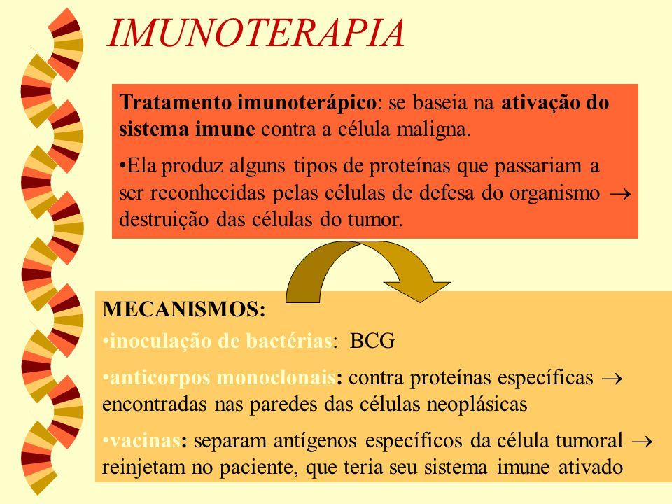 IMUNOTERAPIA Tratamento imunoterápico: se baseia na ativação do sistema imune contra a célula maligna. Ela produz alguns tipos de proteínas que passar