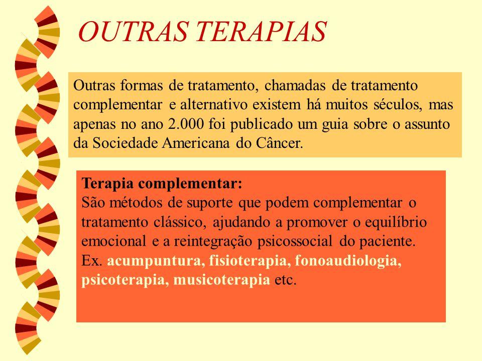 OUTRAS TERAPIAS Outras formas de tratamento, chamadas de tratamento complementar e alternativo existem há muitos séculos, mas apenas no ano 2.000 foi