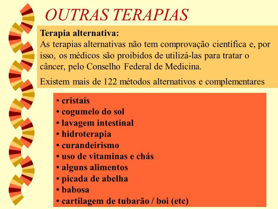 OUTRAS TERAPIAS Terapia alternativa: As terapias alternativas não tem comprovação científica e, por isso, os médicos são proibidos de utilizá-las para