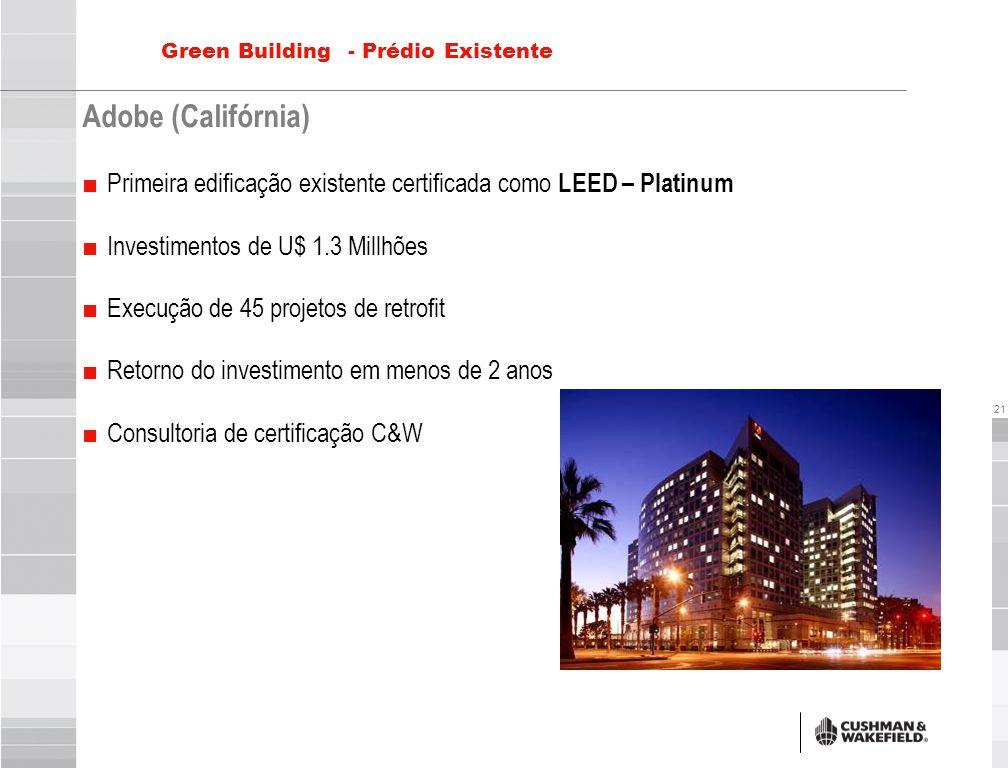 21 Green Building - Prédio Existente Adobe (Califórnia) ■ Primeira edificação existente certificada como LEED – Platinum ■ Investimentos de U$ 1.3 Mil