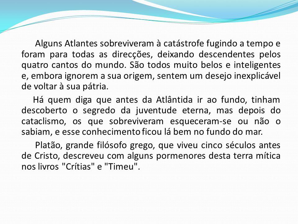 Alguns Atlantes sobreviveram à catástrofe fugindo a tempo e foram para todas as direcções, deixando descendentes pelos quatro cantos do mundo.