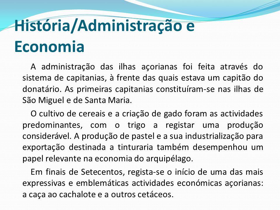 História/Administração e Economia A administração das ilhas açorianas foi feita através do sistema de capitanias, à frente das quais estava um capitão do donatário.
