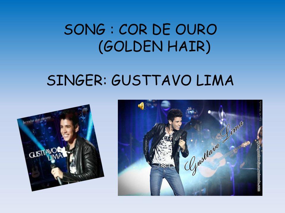 SONG : COR DE OURO (GOLDEN HAIR) SINGER: GUSTTAVO LIMA